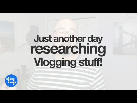 Just another day researching Vlogging stuff