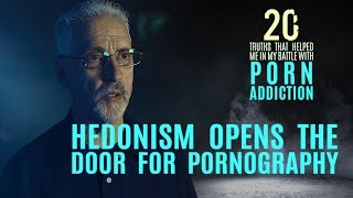 Hedonism Opens the Door for Pornography | 20 Truths that Help in the Battle with Porn Addiction