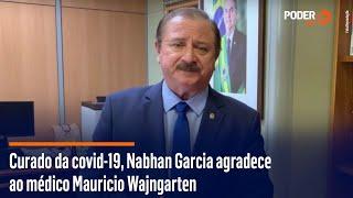 Curado da covid-19, Nabhan Garcia agradece ao médico Mauricio Wajngarten
