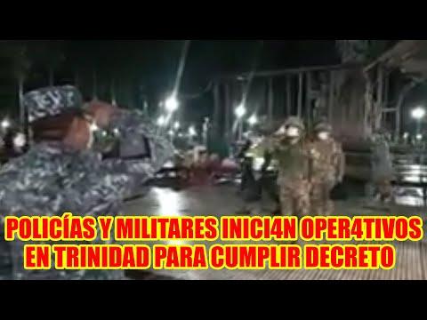 ANOCHE SE INICIÓ CON EL OP3RATIVO CON LA POLICÍA PARA HACER CUMPLIR R3STRICCIONES EN TRINIDAD..