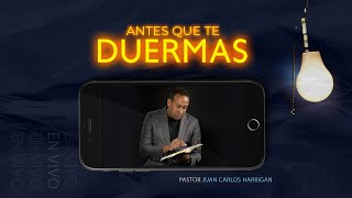 Antes que te duermas   Pastor Juan Carlos Harrigan