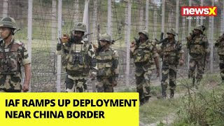 IAF ramps up deployment near China border |NewsX - NEWSXLIVE