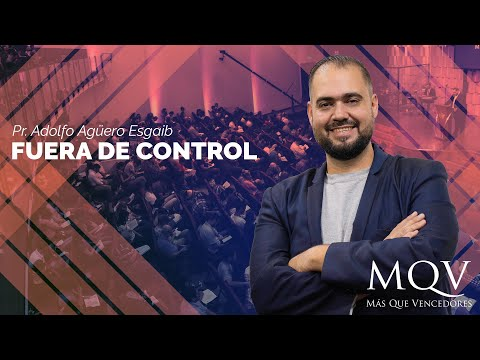 Prédica del Pastor Adolfo Agüero Esgaib - Fuera de control