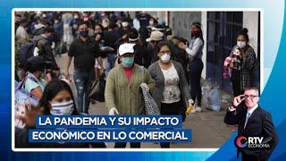 La pandemia y su impacto económico en lo comercial  | RTV Economía