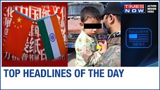 J&K forces rescue toddler, Massive strike on China, Proof of 'police torture' & More   Top Headlines - TIMESNOWONLINE