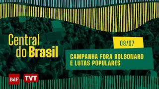 Central do Brasil: Campanha Fora Bolsonaro e lutas populares