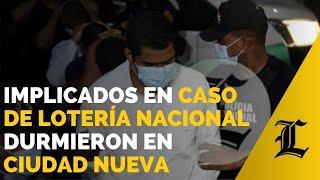 Los 10 implicados en caso de la Lotería Nacional durmieron en cárcel de Ciudad Nueva