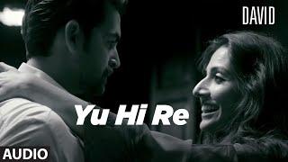 Yun Hi Re Full Audio | David | Neil Nitin Mukesh, Isha Sharwani, Vikram| Anirudh, Swetha Mohan. - TSERIES