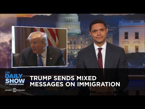 connectYoutube - Trump Sends Mixed Messages on Immigration: The Daily Show