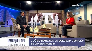 Hablando claro con el padre Alberto 05-25-21 Cómo manejar la soledad después de una separación