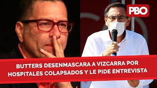¡ATENCIÓN! ???? BUTTERS DESENMASCARA A VIZCARRA POR LOS HOSPITALES COLAPSADOS Y LE PIDE UNA ENTREVISTA