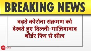 बढ़ते Corona संक्रमण को देखते हुए फिर से सील हुआ Delhi-Ghaziabad Border | India | Zee News - ZEENEWS