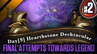 Day[9] HearthStone Decktacular #51 - Final Attempts towards Legend - P2