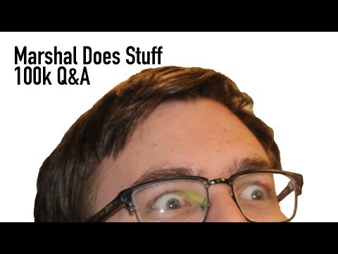 Marshal Does Stuff Q&A Part 1 (100k Special!)