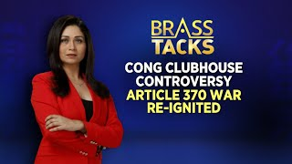 Congress Clubhouse Controversy | Article 370 War Re-Ignited | Brass Tacks Shreya Dhoundial - IBNLIVE