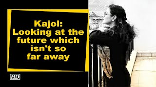 Kajol: Looking at the future which isn't so far away - BOLLYWOODCOUNTRY