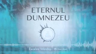 Eternul Dumnezeu - Excelsis Worship