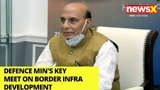 Raksha Mantri's key meet on border infra development | NewsX - NEWSXLIVE