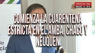 Comienza la cuarentena estricta en AMBA, Chaco y Neuquén