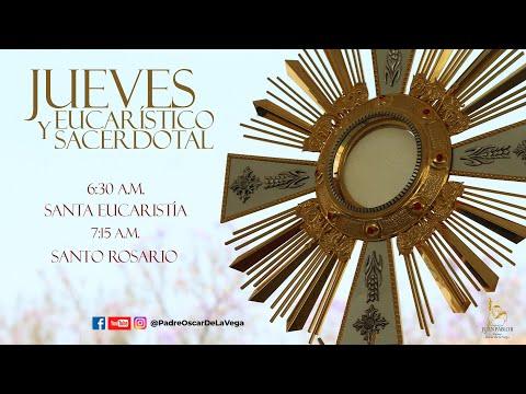 JUEVES EUCARÍSTICO Y SACERDOTAL: SANTA MISA Y SANTO ROSARIO - 14 DE OCTUBRE 2021