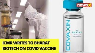 ICMR writes to Bharat Biotech on Covid vaccine |NewsX - NEWSXLIVE