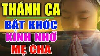 TUYỆT ĐỈNH THÁNH CA KÍNH NHỚ CHA MẸ - 22 Bài Thánh Ca Khiến Triệu Người Bật Khóc Nhớ Mẹ Thương Cha -