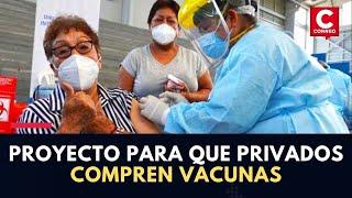 Coronavirus Perú: Comisión de Economía aprueba dictamen para que privados compren y apliquen vacunas