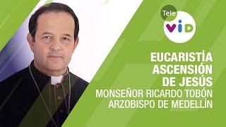 Eucaristía de la ascensión de Jesús con Monseñor Ricardo Tobón Restrepo - Tele VID