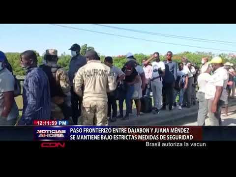 Paso fronterizo entre Dajabón y Juana Méndez se mantiene bajo estrictas medidas de seguridad