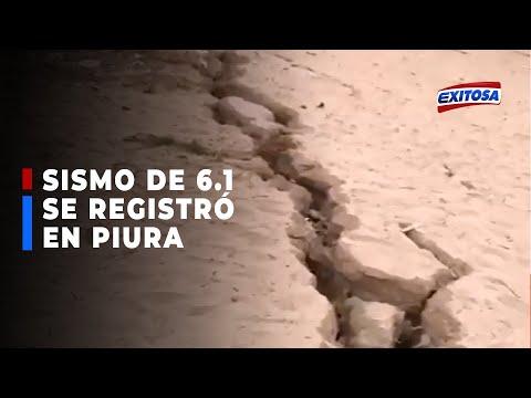 Sismo de magnitud 6.1 con epicentro en Sullana sacudió a la región de Piura