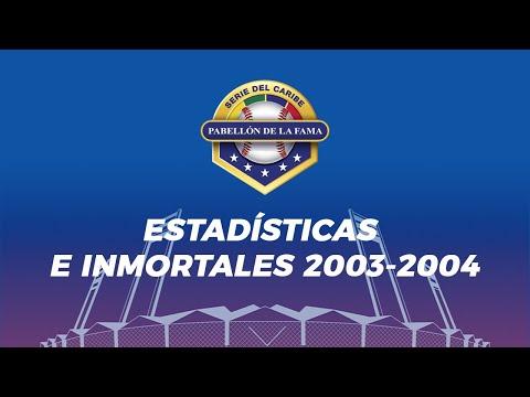 SALÓN DE LA FAMA SERIES DEL CARIBE | Desde la CBPC sobre Estadísticas e Inmortales 2003-2004