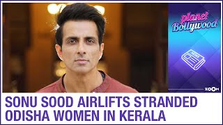 Sonu Sood's KIND gesture as he airlifts a group of Odisha women stuck in Kerala due to lockdown - ZOOMDEKHO