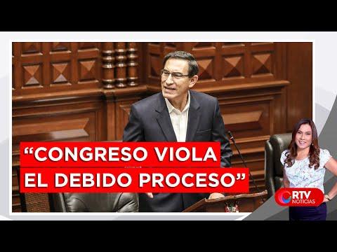"""Vizcarra: """"Congreso viola el debido proceso"""" - RTV Noticias"""