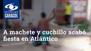 A machete y cuchillo acabó una de las fiestas ilegales de amor y amistad en Atlántico