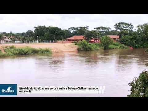 Nível do rio Aquidauana volta a subir e Defesa Civil permanece em alerta