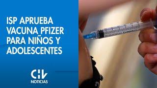 ISP aprueba uso de vacuna Pfizer/BioNTech en niños y adolescentes de 12 a 16 años