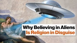 Why Believing in Aliens Is Religion in Disguise | Michael Shermer