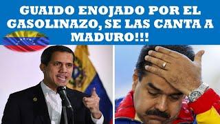 GUAIDO SE ENOJA POR EL GASOLINAZO Y SE LAS CANTA A MADURO !!!