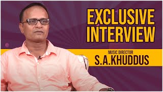 Music Director S.A.Khuddus Exclusive Interview |  S.A.Khuddus Interview | TFPC - TFPC