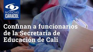 Tras confirmar 4 casos de COVID-19, confinaron a funcionarios de la Secretaría de Educación de Cali