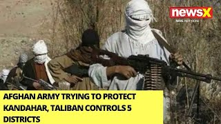 Afghan Army Trying To Protect Kandhar | Likely To Come Under Taliban's Control | NewsX - NEWSXLIVE
