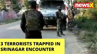 3 terrorists trapped in Srinagar encounter |NewsX - NEWSXLIVE