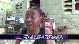 Mujer denuncia es amenazada por propietaria de vivienda que habita