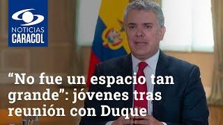 """""""No fue un espacio tan grande"""": jóvenes tras reunión con el presidente Iván Duque"""