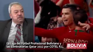 LA LIGA DEL FÚTBOL PROFESIONAL BOLIVIANO Y LAS ELIMINATORIAS POR COTEL entrevista a Fernando Dips