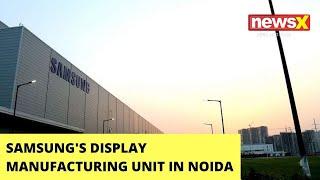 Samsung Shifts Display Manufacturing Unit From China To Noida   NewsX Ground Report    NewsX - NEWSXLIVE