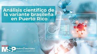 Análisis científico de la variante brasileña en Puerto Rico
