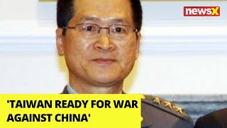 Taiwan Ready for War Against China | Taiwan Defence Minister Confirms | NewsX - NEWSXLIVE