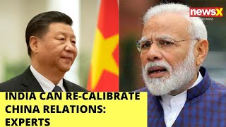 India can recalibrate China relations: Experts | NewsX - NEWSXLIVE