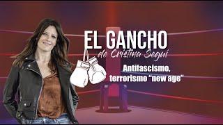 El Gancho de Cristina Seguí: Antifascismo, el terrorismo